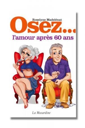 Osez l'amour après 60 ans : Vive le sexe à tout âge!