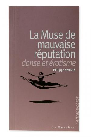 La muse de mauvaise réputation : Le sexe et l'érotisme au coeur de la danse à travers l'histoire.