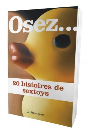 Osez 20 histoires de sextoys : Mille et une façons de se faire plaisir avec un sextoy!