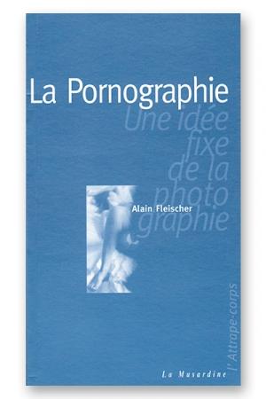 La pornographie - une idée fixe de la photographie : Une vision de la sexualité à travers les images photographiques.